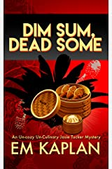 Dim Sum, Dead Some: An Un-Cozy Un-Culinary Josie Tucker Mystery (Josie Tucker Mysteries Book 2) Kindle Edition