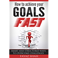 How to achieve your goals fast: Smart and structured ways to overcome challenges (English Edition)