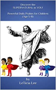 Discover the SUPERNATURAL in YOU! Powerful Daily Psalms for Children (Age 5-11)