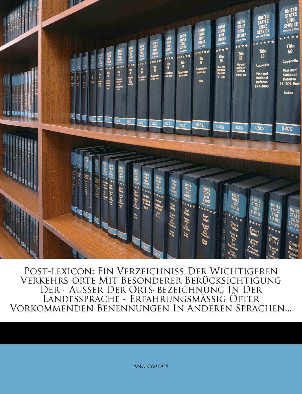 Download Post-Lexicon: Ein Verzeichniss Der Wichtigeren Verkehrs-Orte Mit Besonderer Berucksichtigung Der - Ausser Der Orts-Bezeichnung in De (German Edition) PDF