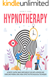 HYPNOTHERAPY: Hypnotic Gastric Band, Rapid Weight Loss with Hypnosis and Overcome Phobias Using Highly Effective Psychological Techniques.