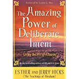 The Amazing Power of Deliberate Intent: Finding the Path to Joy Through Energy Balance (Law of Attraction Book 6)