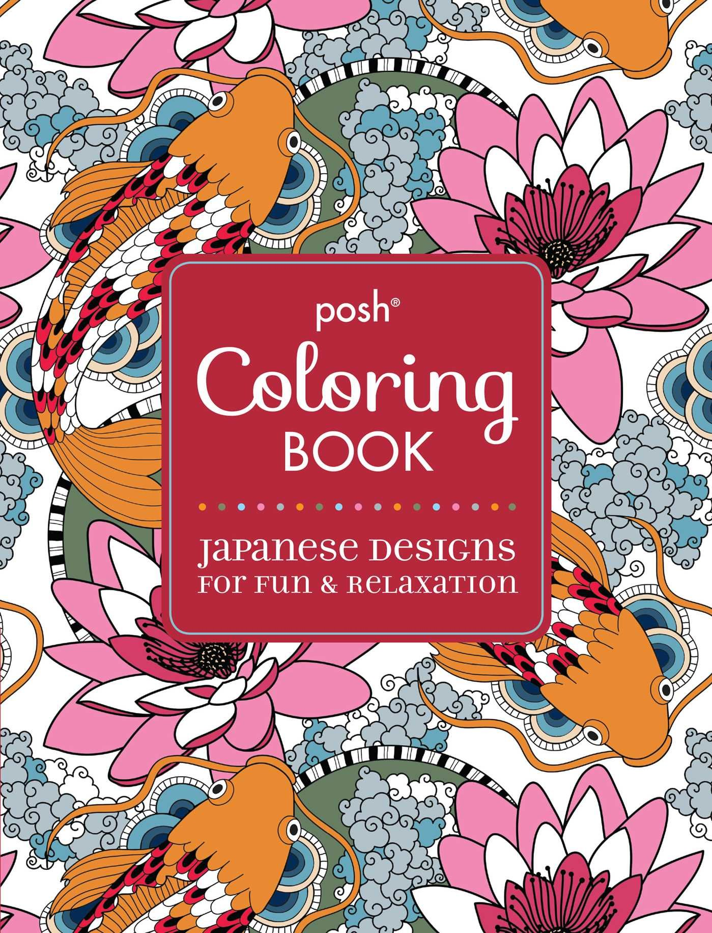 Posh Adult Coloring Book Japanese Designs For Fun Relaxation Andrews McMeel Publishing 9781449471996 Books