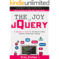 The Joy of jQuery: A Beginner's Guide to the World's Most Popular Javascript Library