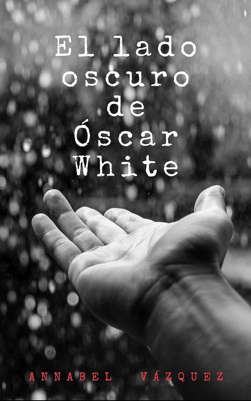 El lado oscuro de Óscar White eBook: Annabel Vázquez: Amazon.es ...
