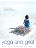 Yoga and Grief: a compassionate journey toward healing