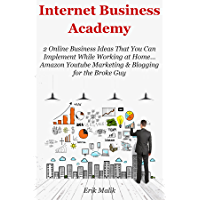 Internet Business Academy: 2 Online Business Ideas That You Can Implement While Working at Home… Amazon Youtube Marketing & Blogging for the Broke Guy (2 Business Bundle) (English Edition)