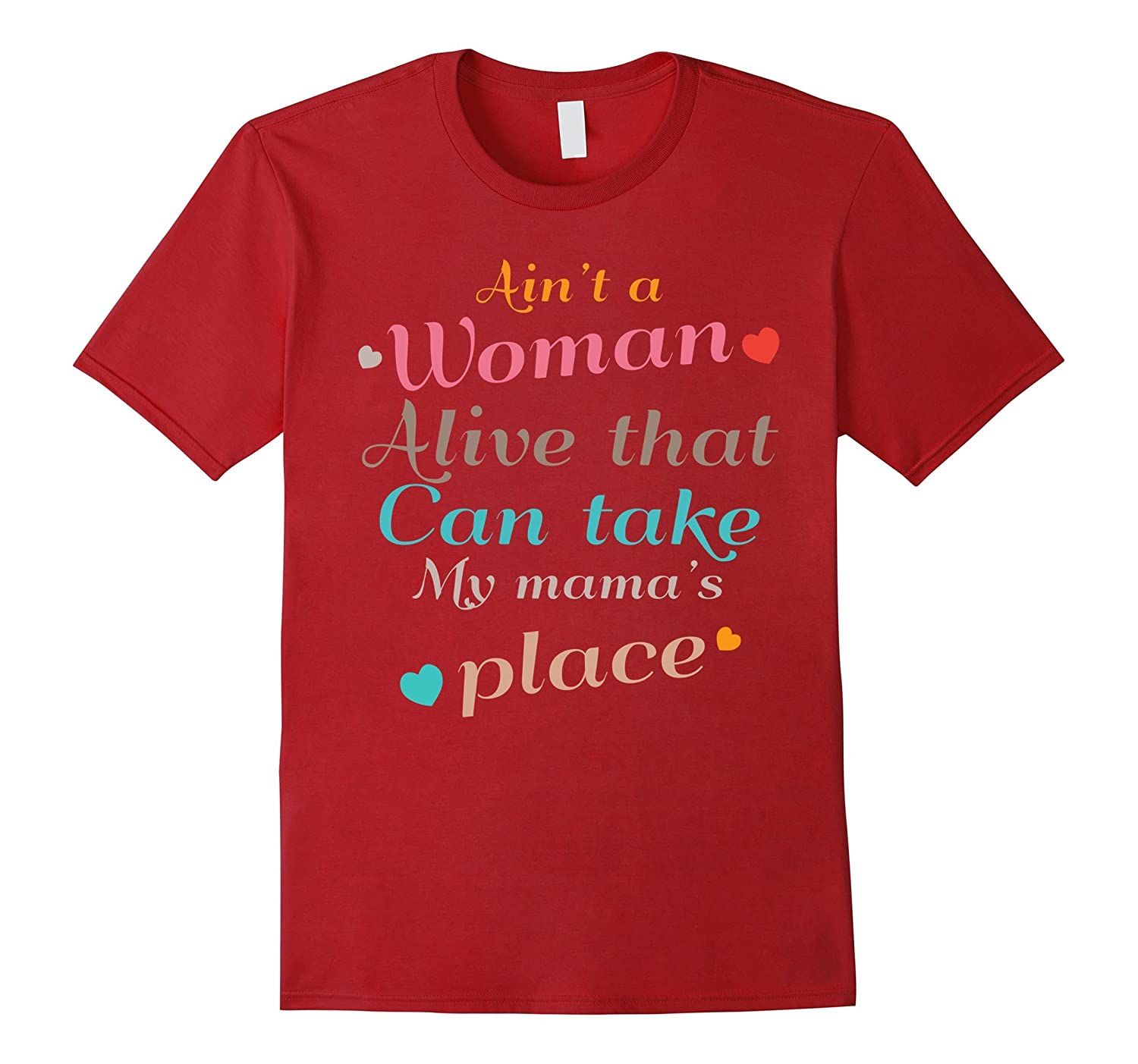 Ain't A Woman Alive That Could Take Mama's Place T-Shirt