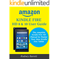 Amazon Kindle Fire HD 8 & 10 User Guide: The complete Kindle Fire HD Manual to Master Your New Kindle Fire Tablet