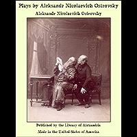 Plays by Aleksandr Nicolaevich Ostrovsky (English Edition)