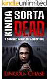 Kinda Sorta Dead (The Dominic Wolfe Tales Book 1)