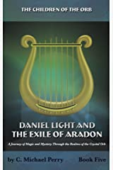 Daniel Light and the Exile of Aradon: A Journey of Magic and Mystery Through the Realms of the Crystal Orb (The Children of the Orb SERIES Book 3) Kindle Edition