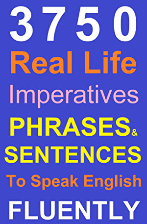Spoken English: Real life Phrases and Sentences To Speak English Fluently: (Everything Included)