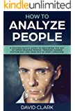 How to Analyze People: A Psychologist's Guide to Mastering the Art of Speed Reading People, Through Human Psychology & Analysis of Body Language (English Edition)