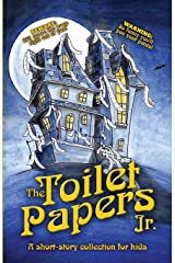 The Toilet Papers, Jr: a short-story collection of horror, humor, & fairy tales for kids Paperback