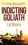 Indicting Goliath : The Continuing Real Life Saga of an Immigrant's Pursuit of Justice in a World Infested with Betrayal, Corruption, Subterfuge and Fraud