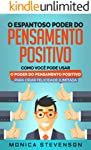 O Espantoso Poder Do Pensamento Positivo: Como Você Pode Usar O Poder Do Pensamento Positivo Para Criar Felicidade...