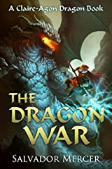The Dragon War: A Claire-Agon Dragon Book (Dragon Series 6) Kindle Edition