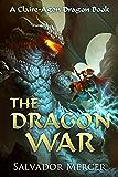 The Dragon War: A Claire-Agon Dragon Book (Dragon Series 6)