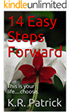 14 Easy Steps Forward: This is your life....choose.