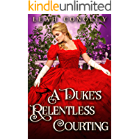 A Duke's Relentless Courting: A Clean & Sweet Regency Historical Romance Novel