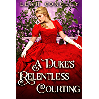 A Duke's Relentless Courting: A Clean & Sweet Regency Historical Romance Novel (English Edition)