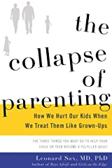 The Collapse of Parenting: How We Hurt Our Kids When We Treat Them Like Grown-Ups Kindle Edition