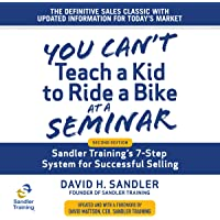 You Can't Teach a Kid to Ride a Bike at a Seminar: Sandler Training's 7-Step System for Successful Selling (2nd Edition)