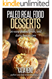 Paleo Real Food Desserts: 20 Easy Gluten, Grain, and Dairy Free Desserts (English Edition)