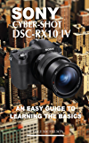 Sony Cyber Shot Dsc RX10 IV: An Easy Guide to Learning Basics (English Edition)