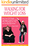 Walking For Weight Loss (Pictures Included): How I Lost 230 Pounds By Staying Focused On Losing 10% Of My Weight At a Time and Controlling My Portions