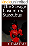 The Savage Lust of the Succubus (Essence of Lust Chronicles Book 2)