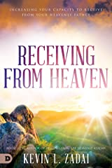 Receiving from Heaven: Increasing Your Capacity to Receive from Your Heavenly Father Kindle Edition
