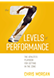 The 7 Levels of Performance: The Athlete's Playbook for Getting in the Zone