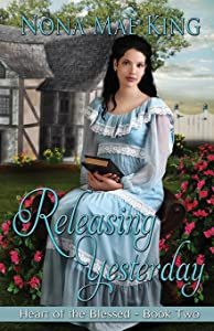 Releasing Yesterday (Heart of the Blessed) (Volume 2)