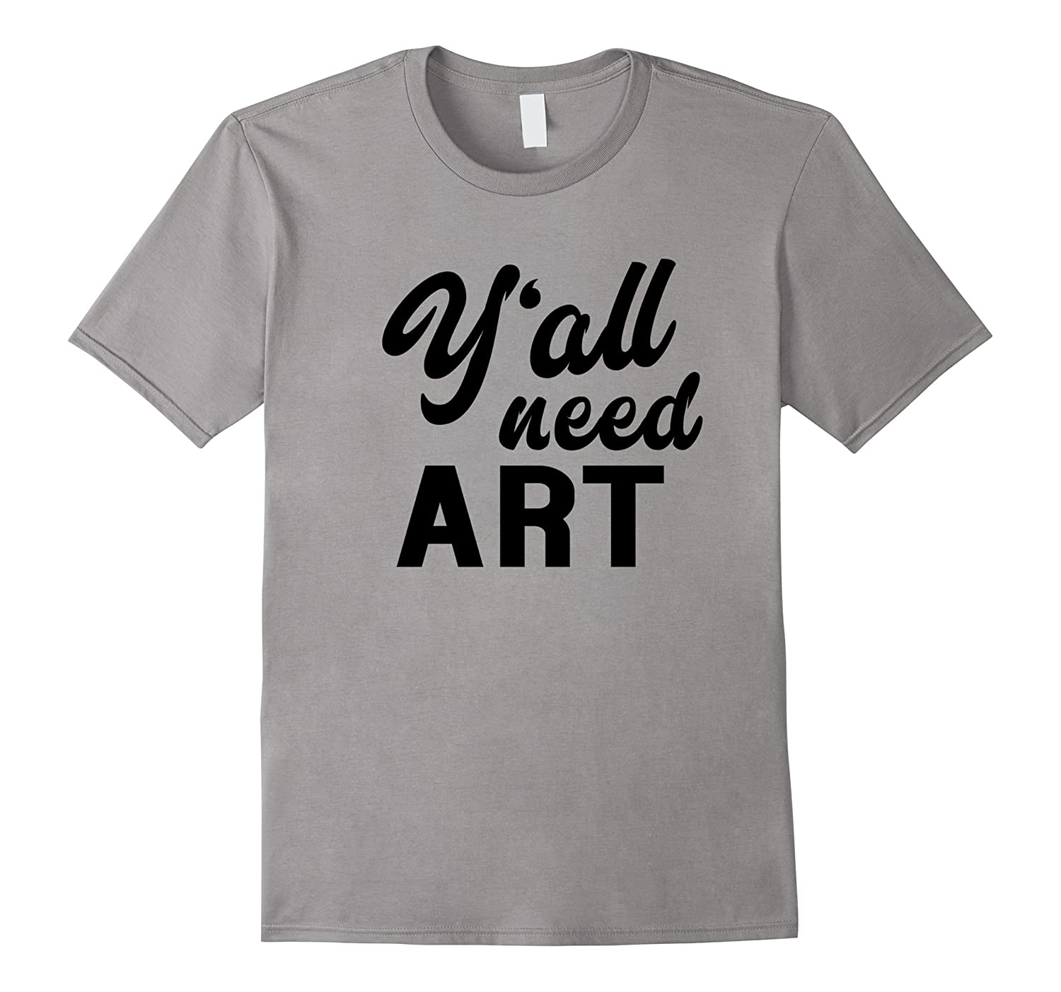 Y'all Need Art - Funny Artist Teacher Saying T-shirt-ANZ