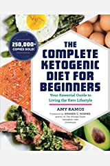 The Complete Ketogenic Diet for Beginners: Your Essential Guide to Living the Keto Lifestyle Paperback