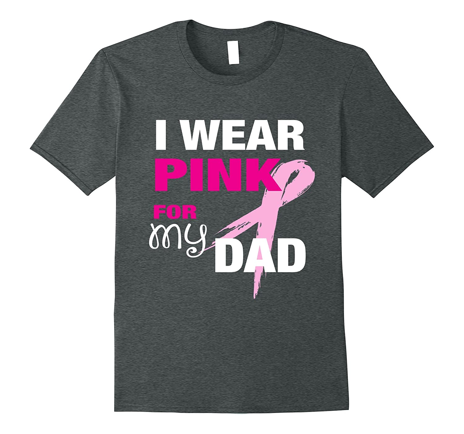 I Wear Pink For My Dad T-shirt Cancer Awareness Shirt-FL