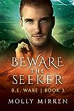 Beware the Seeker: B. E. Ware Book Three (The B. E. Ware Series 3)