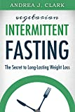 Intermittent Fasting: The Secret to Long-Lasting Weight Loss (Easy Fasting Guides Book 1) (English Edition)