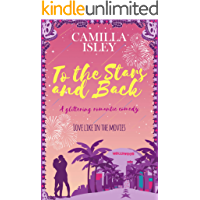 To the Stars and Back: A Glittering Romantic Comedy (First Comes Love Book 4)