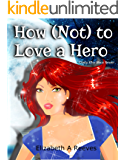 How (Not) to Love a Hero (Cindy Eller Book 7)