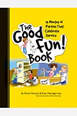The Good Fun! Book: 12 Months of Parties that Celebrate Service Hardcover