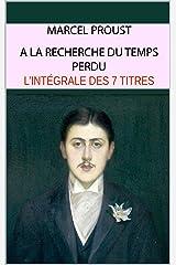 A la recherche du temps perdu : L'intégrale des 7 romans (French Edition) Kindle Edition