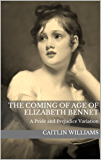 The Coming of Age of Elizabeth Bennet: A Pride and Prejudice Variation (English Edition)