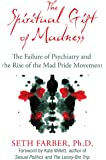 The Spiritual Gift of Madness: The Failure of Psychiatry and the Rise of the Mad Pride Movement