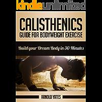 Calistenia: Guia para exercício corporal completo, construir o seu corpo de sonho em 30 minutos: Exercício corporal, treino de rua, treinamento de peso corporal, força do peso do corpo