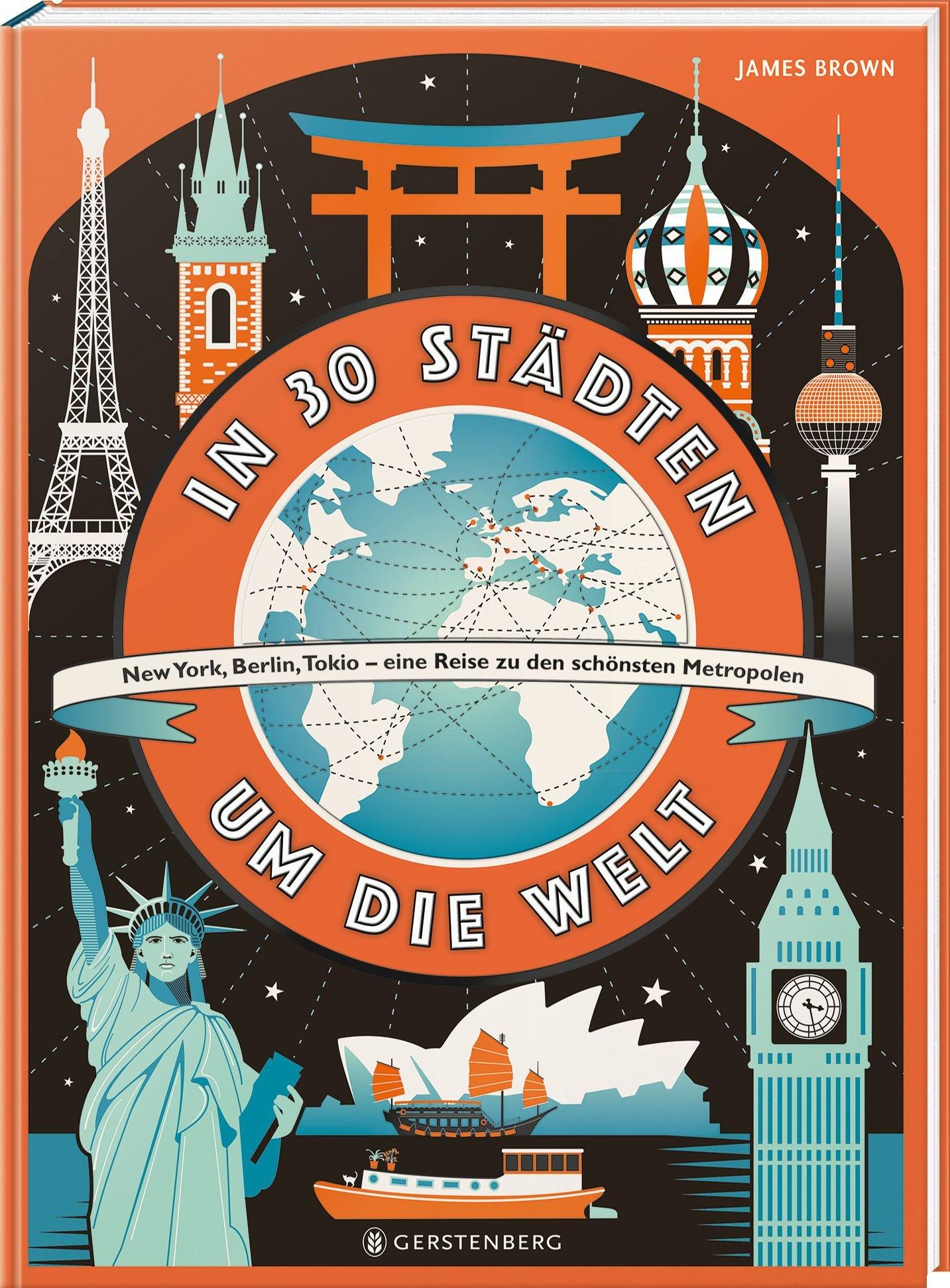 In 30 Städten um die Welt: New York, Berlin, Tokio - eine Reise zu den schönsten Metropolen