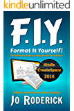 Format It Yourself! (Book 2 of the P.I.Y. Series): The Ultimate Step-by-step Guide for Authors. A Master-class with over 60 screenshots. (Publish It Yourself!)