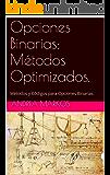 Opciones Binarias:  Métodos Optimizados.: Métodos y Códigos para Opciones Binarias. (Spanish Edition)